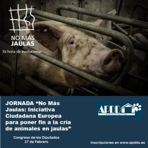 """JORNADA: """"No Más Jaulas: Iniciativa Ciudadana Europea para poner fin a la cría de animales en jaulas"""" @ Sala Clara Campoamor  del Congreso de los Diputados"""