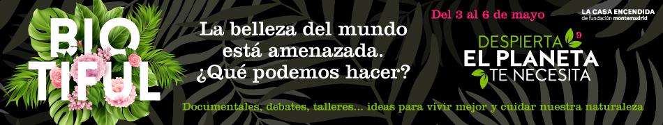 BIOTIFUL. ¡Despierta! El planeta te necesita. @ La Casa Encendida | Madrid | Comunidad de Madrid | España